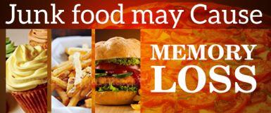 JUNK FOOD CAN CAUSE MEMORY LOSS